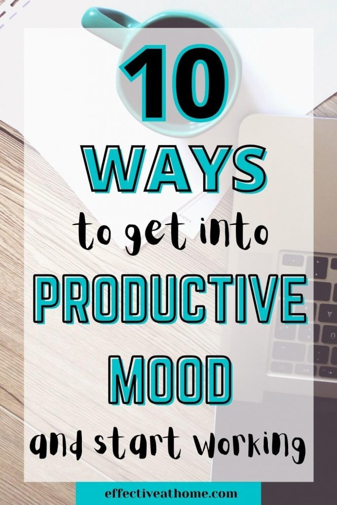 10 ways to get into a productive mood and start working