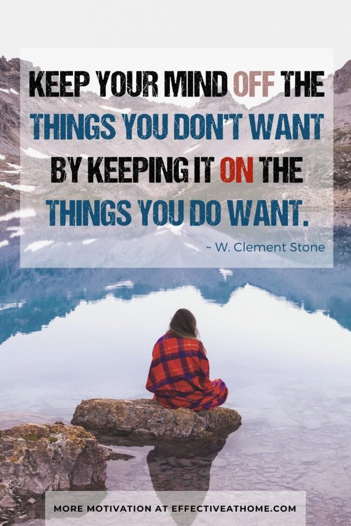 Keep your mind off the things you don't want by keeping it on the things you do want. - Motivational quote on distractions