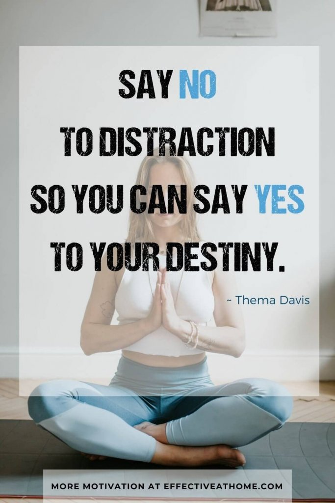 Say no to distraction so you can say yes to your destiny. - inspiring distractions quotes