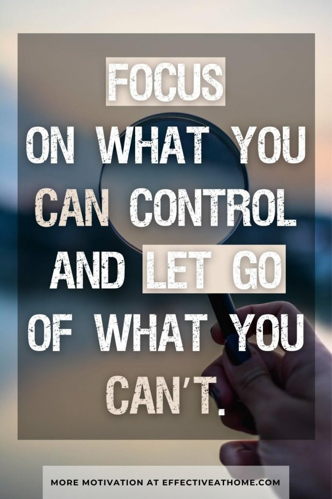 Focus on what you can control and let go of what you can't. -  beautiful distraction quotes