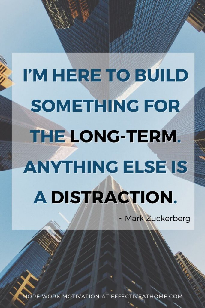 I'm here to build something for the long-term. Anything else is a distraction. - inspirational quote on how to not get distracted by the internet